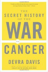 The Secret History of the War on Cancer by Dr. Devra Davis