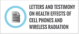 Letters And Testimony On Health Effects Of Cell Phones And Wireless Radiation