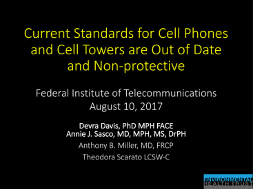 "Dr. Davis Presentation to Mexican Federal Institute of Telecommunications – ""Current Standards for Cell Phones and Cell Towers are Out of Date and Non-protective"" August 10, 2017"