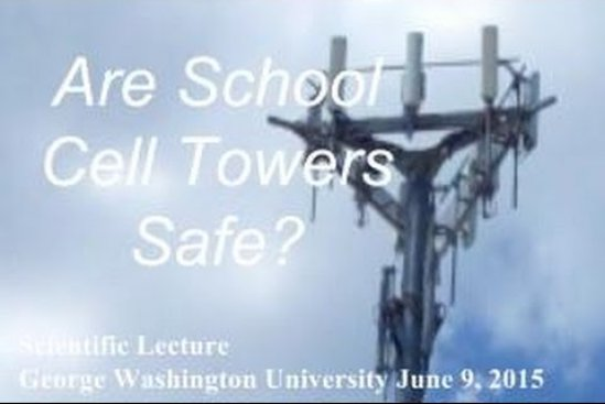 Cell Towers on School Grounds Are Not Safe: George Washington University Scientific Lecture Excerpt